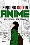 Finding God in Anime by Laura A. Grace