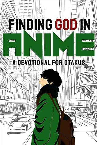 Finding God in Anime: A Devotional for Otakus