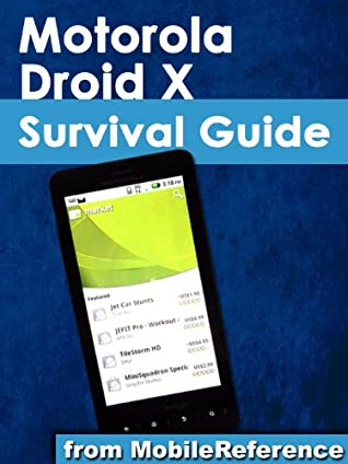 Motorola Droid X Survival Guide - Step-by-Step User Guide for Droid X: Getting Started, Downloading FREE eBooks, Using eMail, Photos and Videos, and Surfing Web (Mobi Manuals)
