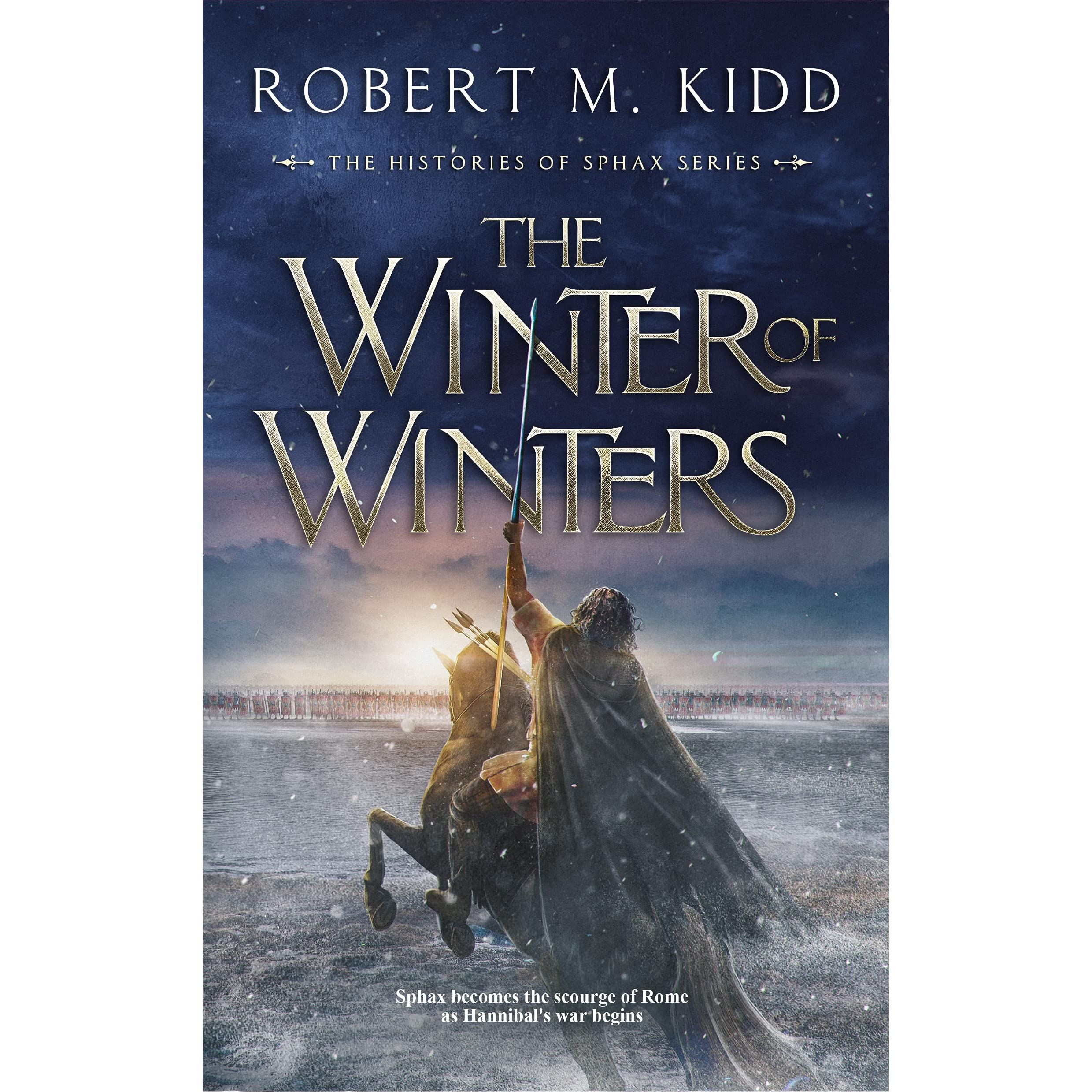The Winter of Winters: Sphax becomes the scourge of Rome as Hannibal's war  begins by Robert M. Kidd