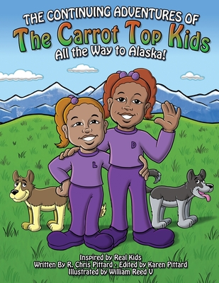 Continuing Adventures of the Carrot-Top Kids: All the Way to Alaska!