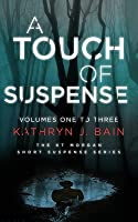 A Touch of Suspense: (Featuring Volumes 1 ? 3 of The KT Morgan Short Suspense Series)