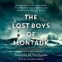 The Lost Boys of Montauk: The True Story of the Wind Blown, Four Men Who Vanished at Sea, and the Survivors They Left Behind