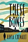 These Bones by Kayla Chenault