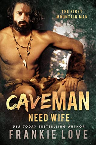Cave Man Need Wife by Frankie Love