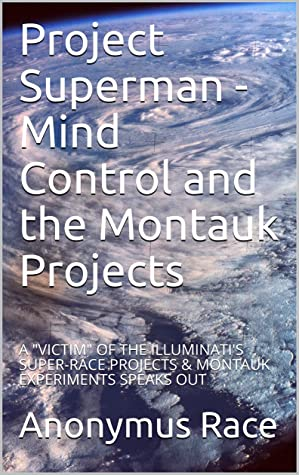 """Project Superman - Mind Control and the Montauk Projects: A """"VICTIM"""" OF THE ILLUMINATI'S SUPER-RACE PROJECTS & MONTAUK EXPERIMENTS SPEAKS OUT (Conspiracy Theories Book 4)"""
