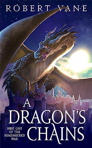 A Dragon's Chains: An Epic Fantasy Saga