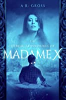 The Heroic Adventures of Madame X