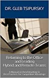 Returning to the Office and Leading Hybrid and Remote Teams by Gleb Tsipursky
