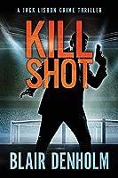 Kill Shot: A Jack Lisbon Vigilante Cop Thriller (The Fighting Detective)