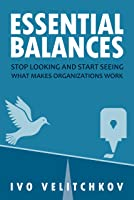 Essential Balances: Stop Looking and Start Seeing What Makes Organizations Work