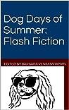Dog Days of Summer: Flash Fiction (Shorts Flash Fiction)