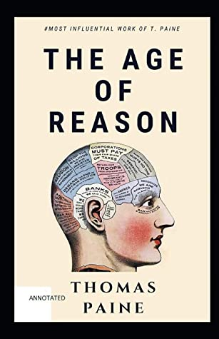 The Age of Reason: Thomas Paine original Edition (A Classics Non-Fiction Literature): (Annotated)