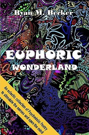 Euphoric Wonderland by Ryan M. Becker
