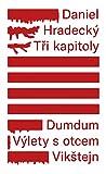 Tři kapitoly: Dumdum - Výlety s otcem - Vikštejn