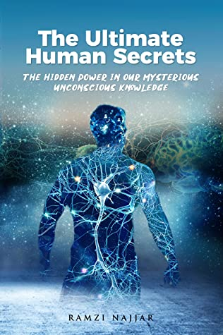 The Ultimate Human Secrets - The Hidden Power in our Mysterious Unconscious Knowledge