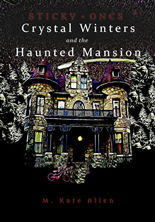 Crystal Winters and the Haunted Mansion (Sticky Ones)