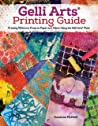 Gelli Arts® Printing Guide: Printing Without a Press on Paper and Fabric Using the Gelli Arts® Plate
