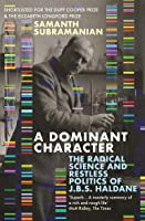 A Dominant Character: The Radical Science and Restless Politics of J.B.S. Haldane