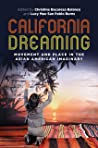 California Dreaming: Movement and Place in the Asian American Imaginary (Intersections: Asian and Pacific American Transcultural Studies Book 29)