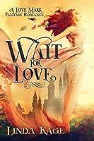 Wait for Love (Love Mark Fantasy Book 4)