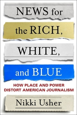 News for the Rich, White, and Blue: How Place and Power Distort American Journalism