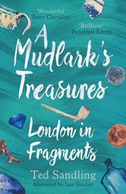 A Mudlark's Treasures: London in Fragments