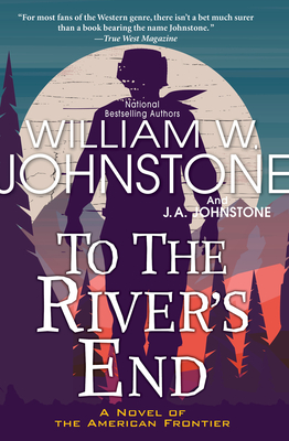 To the River's End: A Novel of the American Frontier