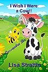 I Wish I Were A Cow! (Cassandra Bee)