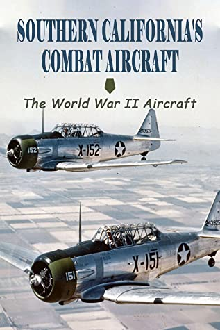 Southern California's Combat Aircraft: The World War II Aircraft: Historical Fiction World War Ii Books