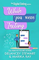 While You Were Texting (Digital Dating)