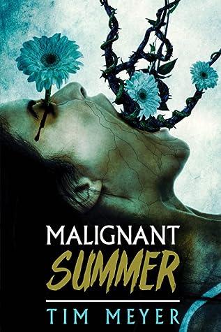 Malignant Summer by Tim Meyer