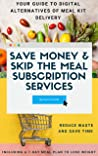 Save Money & Skip the Meal Subscription Services by Devon Knott