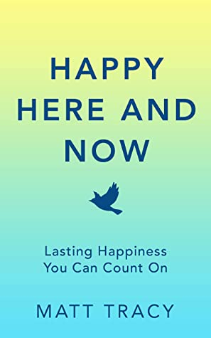 Happy Here and Now: Lasting Happiness You Can Count On