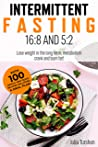 Intermittent fasting 16: 8 and 5: 2: Lose weight in the long term, metabolism crank and burn fat! With 100 simple and quick recipes including a meal plan