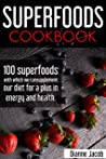 Superfoods Cookbook: 100 superfoods with which we can supplement our diet for a plus in energy and health.