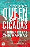 The Queen of the Cicadas by V.  Castro