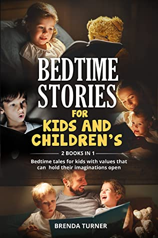 BEDTIME STORIES FOR KIDS AND CHILDREN'S (2 Books in 1): Bedtime tales for kids with values that can hold their imaginations open.