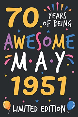 70 Years Of Being Awesome May 1951 Limited Edition: 70th Birthday Diary journal, turning 70 years old | unique 70th birthday gift for men women, brother sister cousin friend male female