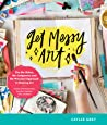 Get Messy Art: The No-Rules, No-Judgment, and No-Pressure Approach to Making Art - Create with Watercolor, Acrylic, Markers, Inks, and More