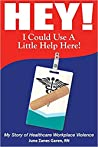 Hey! I Could Use a Little Help Here! My Story of Healthcare W... by June Zanes Garen