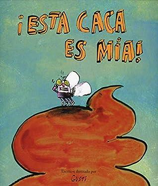¡Esta Caca es Mia! by Gusti