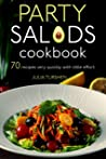 Party salads Cookbook: 70 recipes very quickly with little effort