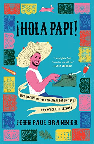 ¡Hola Papi!: How to Come Out in a Walmart Parking Lot and Other Life Lessons