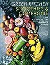 Green Kitchen : Smoothies et compagnie: Plus de 50 recettes de smoothies, jus, laits végétaux et desserts (Arts culinaires - Alternatives)