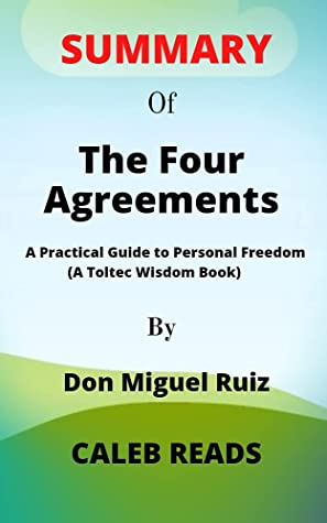 Summary of The Four AGREEMENTS by Don Miguel Ruiz: A Practical Guide to Personal Freedom (A Toltec Wisdom Book)