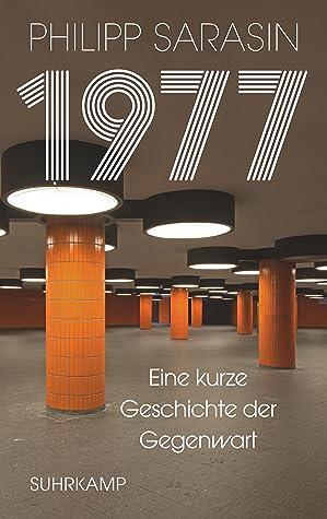 1977. Eine kurze Geschichte der Gegenwart