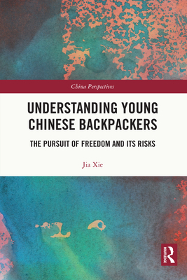 Understanding Young Chinese Backpackers: The Pursuit of Freedom and Its Risks