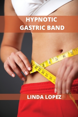 Hypnotic Gastric Band: Brain Training to Burn Fat Fast and Naturally