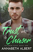 Trust with a Chaser (Rainbow Cove, #1)